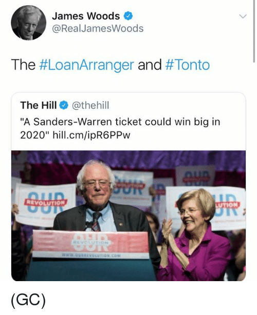 "Memes, Revolution, and James Woods: James Woods  @RealJamesWoods  The #LoanArranger and #Tonto  The Hill @thehill  ""A Sanders-Warren ticket could win big in  2020"" hil.cm/ipR6PPw  REVOLUTION (GC)"