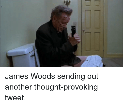 Politics, James Woods, and Thought