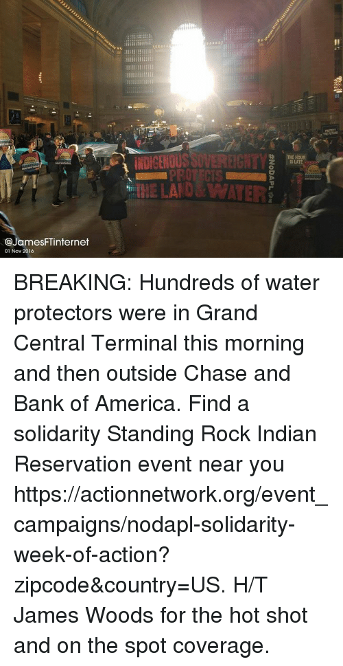 America, Memes, and Bank: JamesFTinternet  01 Nov 2016  THE LAND BREAKING: Hundreds of water protectors were in Grand Central Terminal this morning and then outside Chase and Bank of America. Find a solidarity Standing Rock Indian Reservation event near you https://actionnetwork.org/event_campaigns/nodapl-solidarity-week-of-action?zipcode&country=US.  H/T James Woods for the hot shot and on the spot coverage.