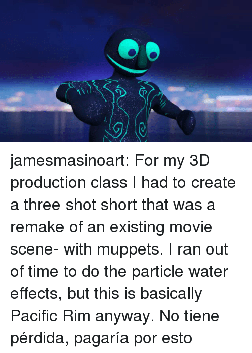 rim: jamesmasinoart: For my 3D production class I had to create a three shot short that was a remake of an existing movie scene- with muppets. I ran out of time to do the particle water effects, but this is basically Pacific Rim anyway.   No tiene pérdida, pagaría por esto