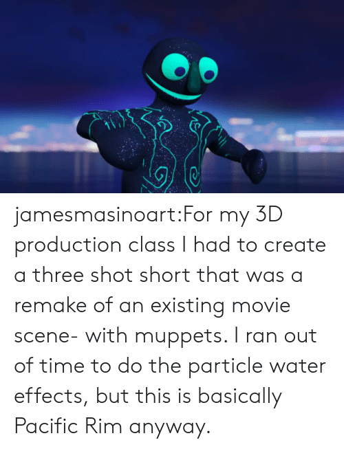 rim: jamesmasinoart:For my 3D production class I had to create a three shot short that was a remake of an existing movie scene- with muppets. I ran out of time to do the particle water effects, but this is basically Pacific Rim anyway.