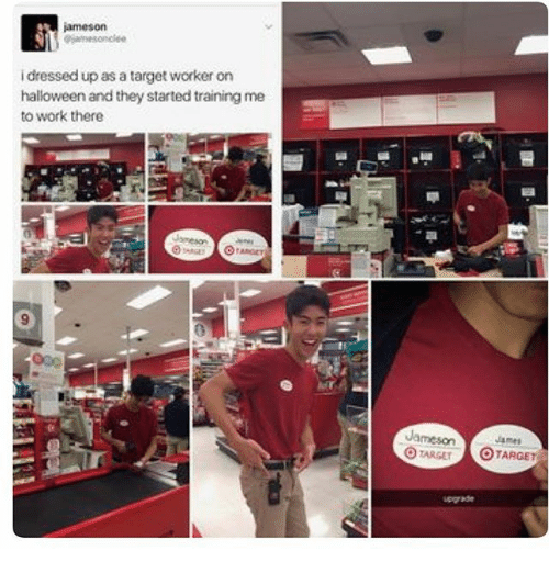 Halloween, Ironic, and Target: jameson  idressed up as a target worker on  halloween and they started training me  to work there  Jameson  O TARGET OTARGET