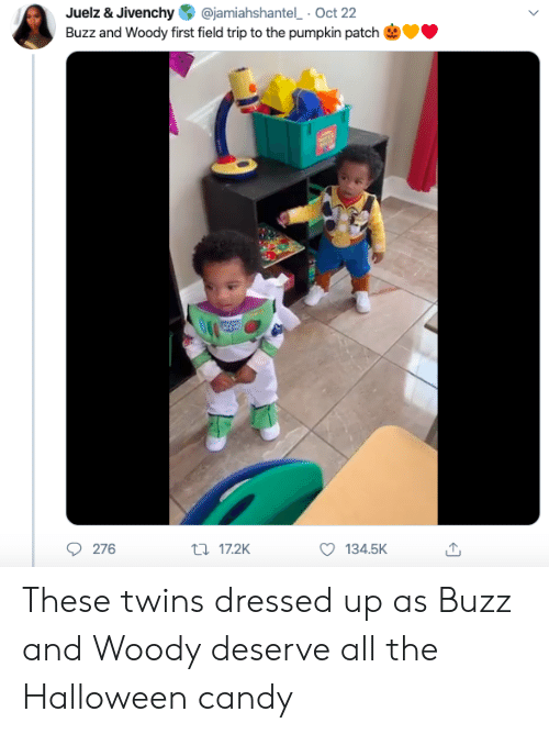 woody: @jamiahshantel Oct 22  Juelz & Jivenchy  Buzz and Woody first field trip to the pumpkin patch  276  t17.2K  134.5K These twins dressed up as Buzz and Woody deserve all the Halloween candy
