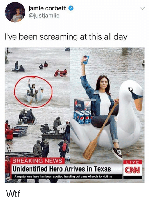 Jamie Corbett: jamie corbett  @justjamie  I've been screaming at this all day  BREAKING NEWS  LIVE  Unidentified Hero Arrives in Texas CN  A mysterious hero has been spotted handing out cans of soda to victims Wtf
