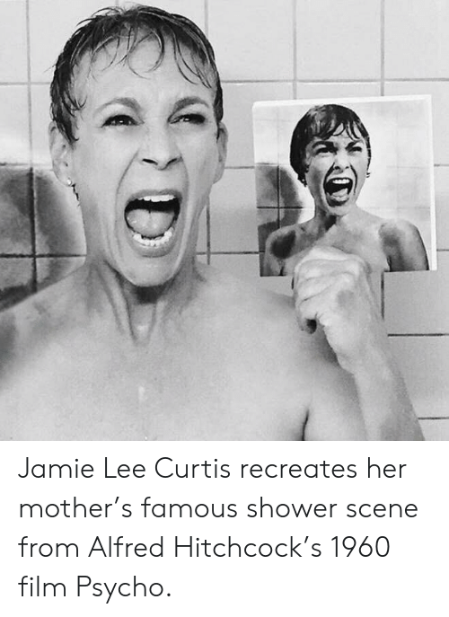 Jamie Lee Curtis: Jamie Lee Curtis recreates her mother's famous shower scene from Alfred Hitchcock's 1960 film Psycho.