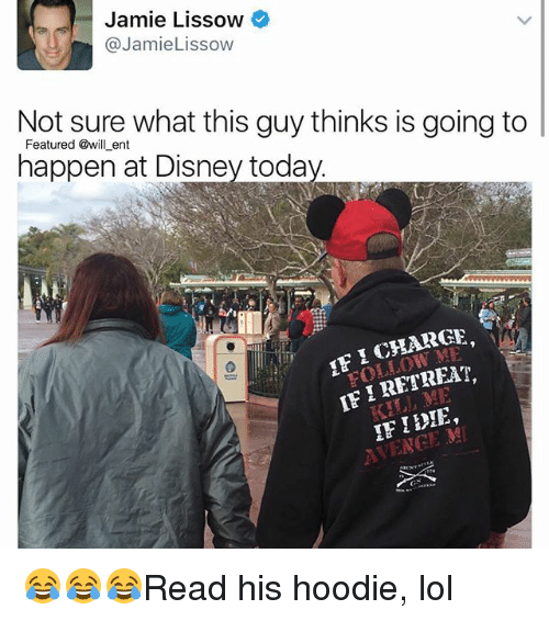 Disney, Lol, and Memes: Jamie Lissow  @Jamie Lissow  Not sure what this guy thinks is going to  happen ent  today  at Disney CHARGE  IFI RETREAT  IF TENCE MI 😂😂😂Read his hoodie, lol