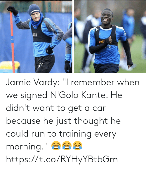 """vardy: Jamie Vardy: """"I remember when we signed N'Golo Kante. He didn't want to get a car because he just thought he could run to training every morning.""""  😂😂😂 https://t.co/RYHyYBtbGm"""