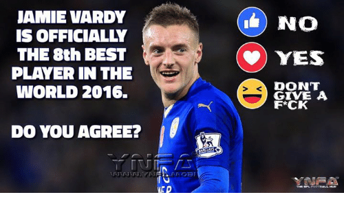Jamie Vardy: JAMIE VARDY  IS OFFICIALLY  THE 8th BEST  PLAYER IN THE  WORLD 2016.  DO YOU AGREE?  NO  CO) YES  DONT  GIVE A  F*CK
