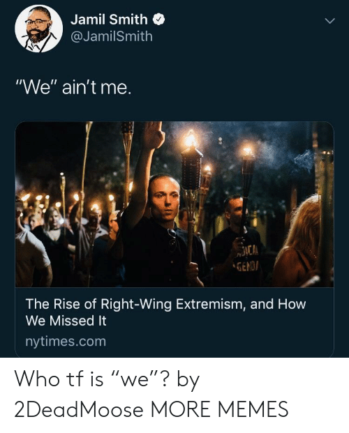 "right wing: Jamil Smith  @JamilSmith  ""We"" ain't me.  GENDI  The Rise of Right-Wing Extremism, and How  We Missed It  nytimes.com Who tf is ""we""? by 2DeadMoose MORE MEMES"