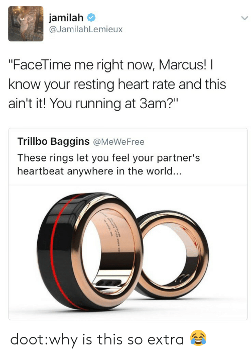 "I Know Your: jamilah  @JamilahLemieux  ""FaceTime me right now, Marcus! I  know your resting heart rate and this  ain't it! You running at 3am?""  Trillbo Baggins @MeWeFree  These rings let you feel your partner's  heartbeat anywhere in the world... doot:why is this so extra 😂"