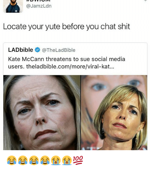 kat: @Jamz dn  Locate your yute before you chat shit  LAD bible  @The Lad Bible  Kate McCann threatens to sue social media  users. theladbible.com/more/viral-kat... 😂😂😂😂😭😭💯