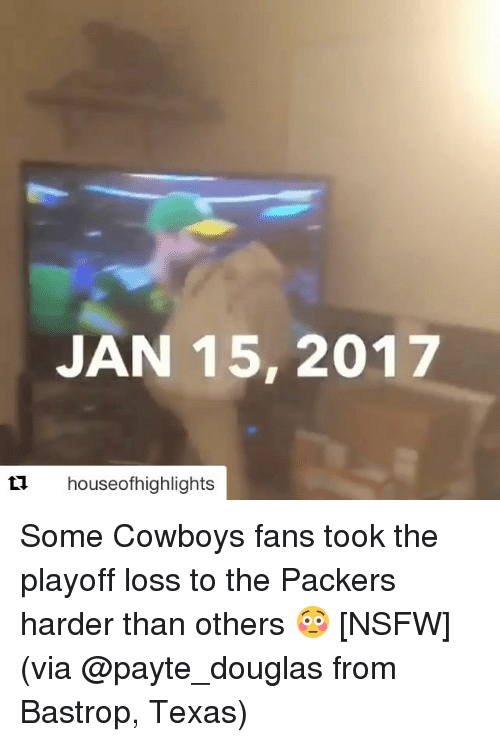 Nsfw, Sports, and Packers: JAN 15, 2017  ti houseofhighlights Some Cowboys fans took the playoff loss to the Packers harder than others 😳 [NSFW] (via @payte_douglas from Bastrop, Texas)
