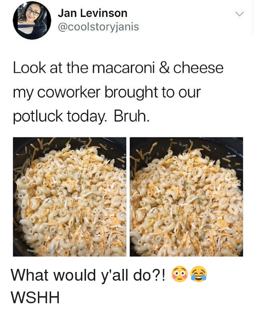 Bruh, Memes, and Wshh: Jan Levinson  @coolstoryjanis  Look at the macaroni & cheese  my coworker brought to our  potluck today. Bruh. What would y'all do?! 😳😂 WSHH