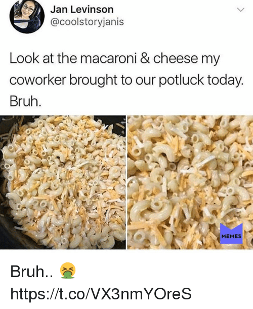 Bruh, Memes, and Today: Jan Levinson  @coolstoryjanis  Look at the macaroni & cheese my  coworker brought to our potluck today  Bruh  MEMES Bruh.. 🤮 https://t.co/VX3nmYOreS