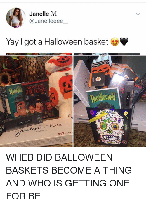 Halloween, Memes, and 🤖: Janelle M  @Janelleeee  Yay I got a Halloween basket  MO  81 WHEB DID BALLOWEEN BASKETS BECOME A THING AND WHO IS GETTING ONE FOR BE