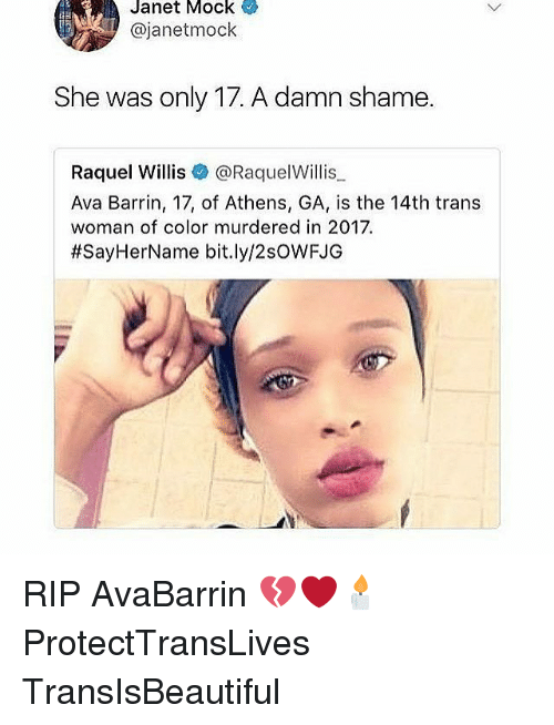 Damn Shame: Janet Mock  @janetmock  She was only 17. A damn shame.  Raquel Willis@Raquel Willis  Ava Barrin, 17, of Athens, GA, is the 14th trans  woman of color murdered in 2017  #SayHerName bit.ly/2sOVVFJG RIP AvaBarrin 💔❤🕯 ProtectTransLives TransIsBeautiful