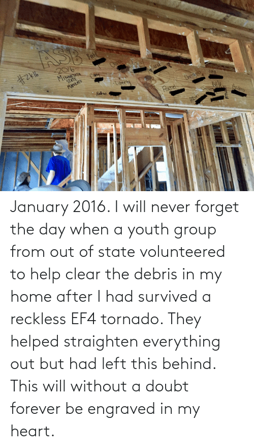 Doubt: January 2016. I will never forget the day when a youth group from out of state volunteered to help clear the debris in my home after I had survived a reckless EF4 tornado. They helped straighten everything out but had left this behind. This will without a doubt forever be engraved in my heart.