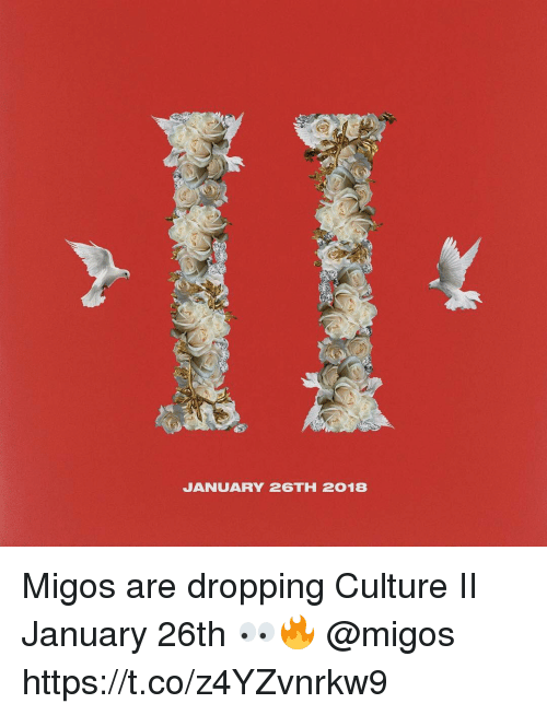 Migos, Culture, and  January: JANUARY 26TH 2018 Migos are dropping Culture II January 26th 👀🔥 @migos https://t.co/z4YZvnrkw9