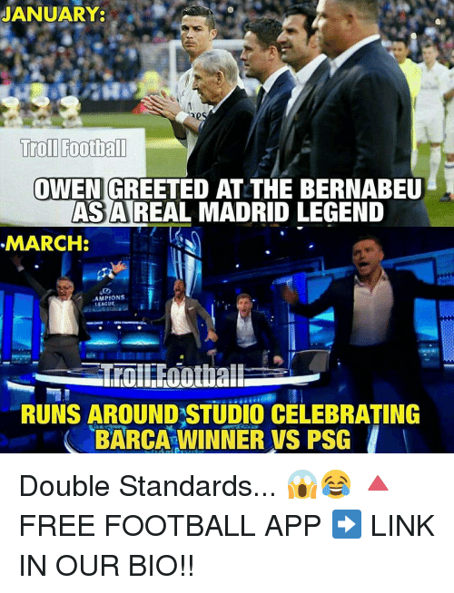 Memes, Real Madrid, and Barca: JANUARY:  Troll Football  OWEN GREETED AT THE BERNABEU  AS A REAL MADRID LEGEND  MARCH:  AMPIONS  LEAGUE  RUNS AROUND STUDIO CELEBRATING  BARCA WINNER vs PSG Double Standards... 😱😂 🔺FREE FOOTBALL APP ➡️ LINK IN OUR BIO!!