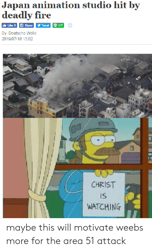 Christ Is Watching: Japan animation studio hit by  deadly fire  f Sia  Like 0  Twee  Dy Deutsche Wellc  2019/07/10 15:02  CHRIST  IS  WATCHING maybe this will motivate weebs more for the area 51 attack