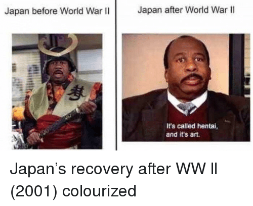 Colourized: Japan before World War II  Japan after World War lI  It's called hentai,  and it's art Japan's recovery after WW ll (2001) colourized