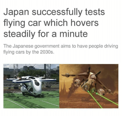 flying cars: Japan successfully tests  flying car which hovers  steadily for a minute  The Japanese government aims to have people driving  flying cars by the 2030s.