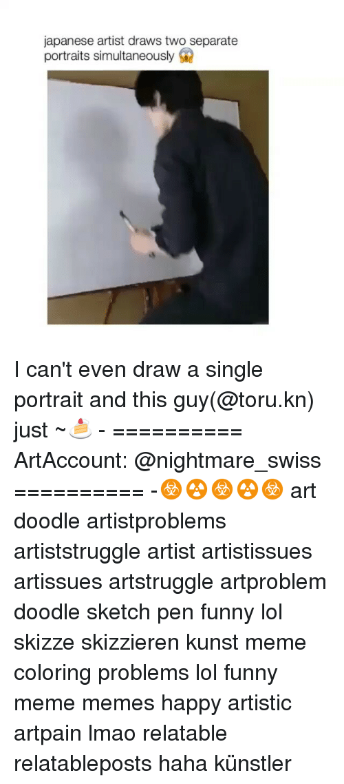 Funny Lols: japanese artist draws two separate  portraits simultaneously I can't even draw a single portrait and this guy(@toru.kn) just ~🍰 - ========== ArtAccount: @nightmare_swiss ========== -☣☢☣☢☣ art doodle artistproblems artiststruggle artist artistissues artissues artstruggle artproblem doodle sketch pen funny lol skizze skizzieren kunst meme coloring problems lol funny meme memes happy artistic artpain lmao relatable relatableposts haha künstler
