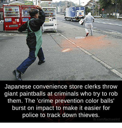 "Crime, Memes, and Police: Japanese convenience store clerks throw  giant paintballs at criminals who try to rob  them. The ""crime prevention color balls'  burst on impact to make it easier for  police to track down thieves.  fb.com/factsweird"
