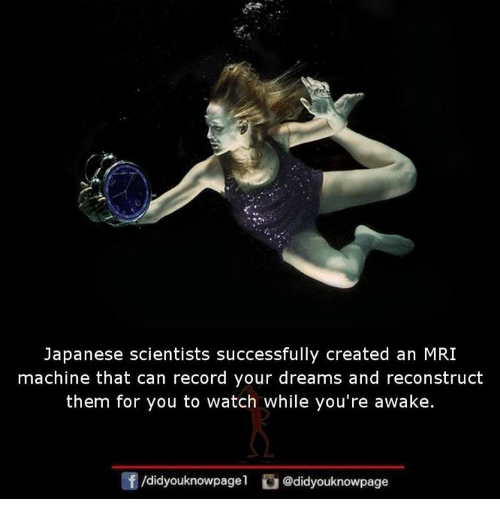 mri: Japanese scientists successfully created an MRI  machine that can record your dreams and reconstruct  them for you to watch while you're awake.  団/didyouknowpage!  @didyouknowpage