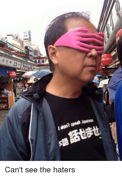 Cant See The Haters: Japanese  speak don't I Can't see the haters