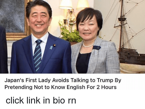 Click, Link, and Trump: Japan's First Lady Avoids Talking to Trump By  Pretending Not to Know English For 2 Hours click link in bio rn