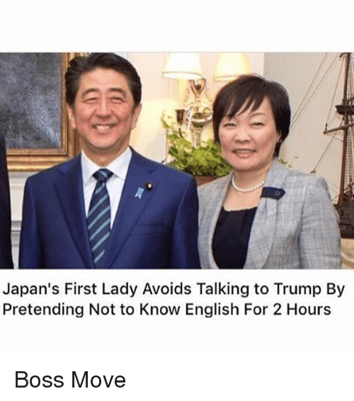 Funny, Trump, and English: Japan's First Lady Avoids Talking to Trump By  Pretending Not to Know English For 2 Hours Boss Move