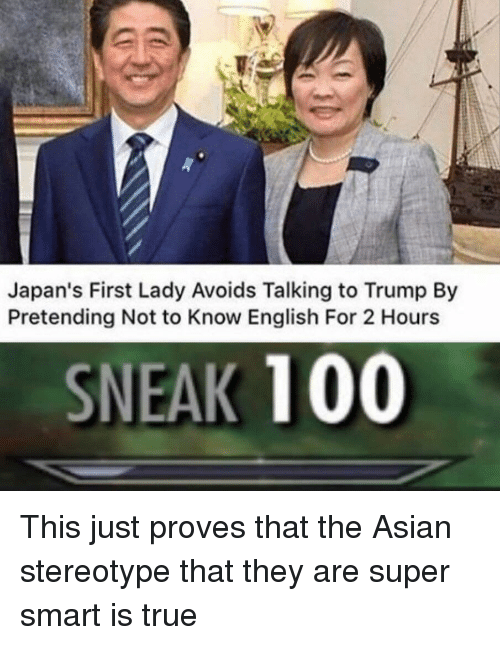 Asian Stereotype: Japan's First Lady Avoids Talking to Trump By  Pretending Not to Know English For 2 Hours  SNEAK 100