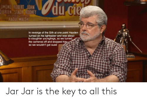the key: Jar Jar is the key to all this