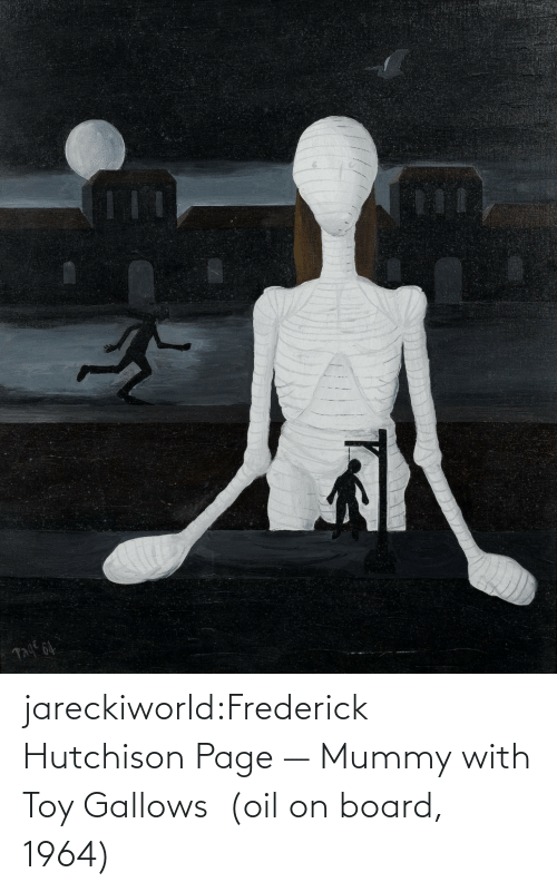 mummy: jareckiworld:Frederick Hutchison Page — Mummy with Toy Gallows  (oil on board, 1964)