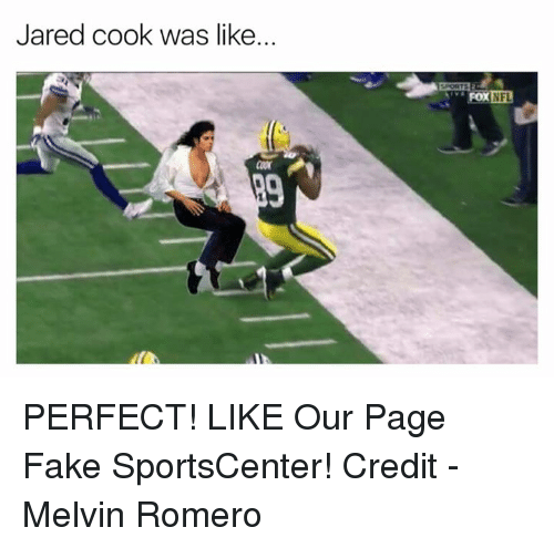 melvins: Jared cook was like.  Fox PERFECT!  LIKE Our Page Fake SportsCenter!  Credit - Melvin Romero