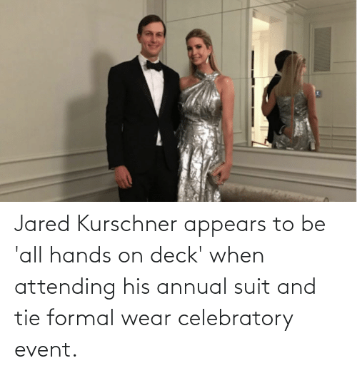 suit and tie: Jared Kurschner appears to be 'all hands on deck' when attending his annual suit and tie formal wear celebratory event.