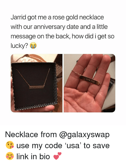 Date, Link, and Rose: Jarrid got me a rose gold necklace  with our anniversary date and a little  message on the back, how did i get so  lucky? Necklace from @galaxyswap 😘 use my code 'usa' to save ☺️ link in bio 💕