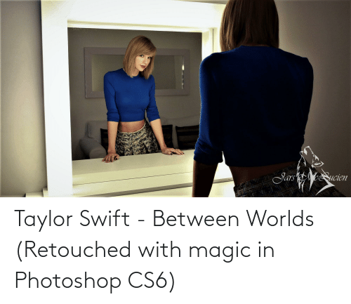 cs6: Jars ucien Taylor Swift - Between Worlds (Retouched with magic in Photoshop CS6)