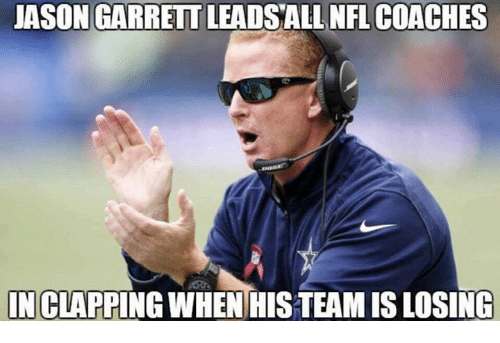 Nfl, Jason Garrett, and Jason: JASON GARRETT LEADSALL NFL COACHES  IN CLAPPING WHEN HISTEAM IS LOSING