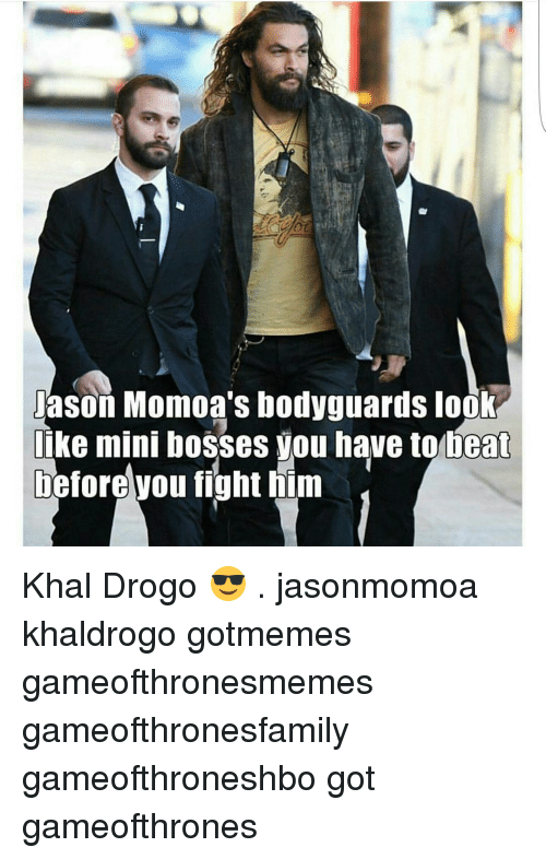 Khal Drogo: Jason Momoa's bodyguards look  like mini bosses you have to beat  before you fight him Khal Drogo 😎 . jasonmomoa khaldrogo gotmemes gameofthronesmemes gameofthronesfamily gameofthroneshbo got gameofthrones
