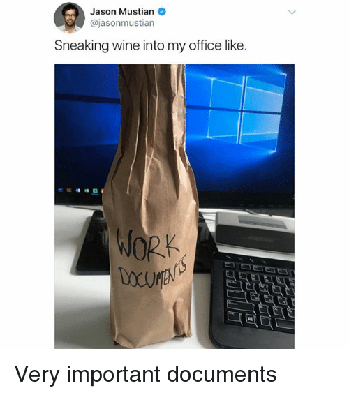 Memes, Wine, and Work: Jason Mustian  @jasonmustian  Sneaking wine into my office like  WORK Very important documents