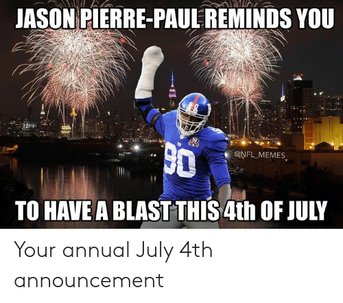 pierre paul: JASON PIERRE-PAUL REMINDS YOU  @NFL MEMES  TO HAVE A BLAST THIS 4th OF JULY Your annual July 4th announcement