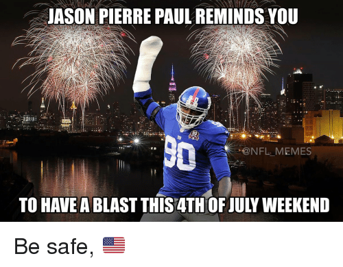 pierre paul: JASON PIERRE PAUL REMINDS YOU  r@NFL-MEMES  TO HAVE A BLAST THIS 4TH OF JULY WEEKEND Be safe, 🇺🇸