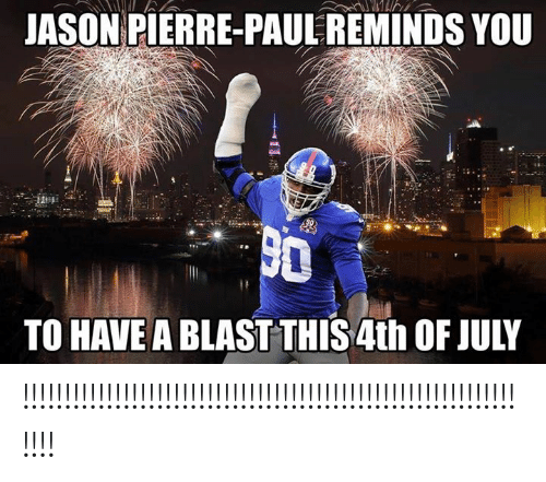 pierre paul: JASON PIERRE-PAUL REMINDS YOU  TO HAVE A BLAST THIS 4th OF JULY !!!!!!!!!!!!!!!!!!!!!!!!!!!!!!!!!!!!!!!!!!!!!!!!!!!!!!!!!!!!!!!