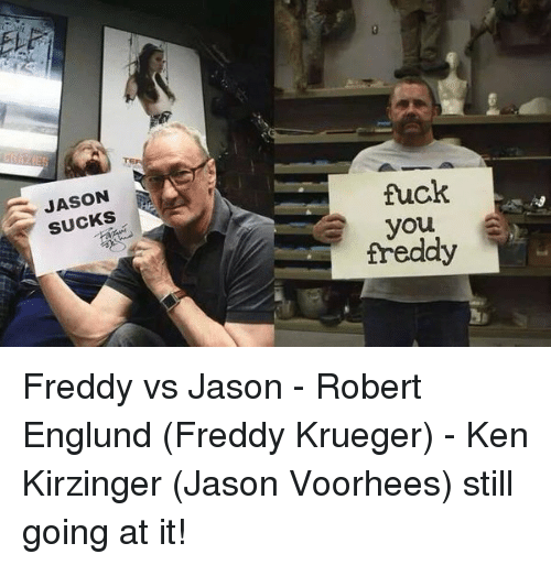 Freddy Krueger: JASON  SUCKS  fuck  freddy Freddy vs Jason - Robert Englund (Freddy Krueger) - Ken Kirzinger (Jason Voorhees) still going at it!