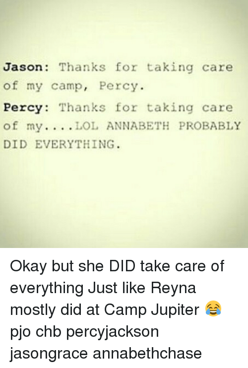 camp jupiter: Jason: Thanks for taking care  of my camp, Percy.  Percy: Thanks for taking care  of my...LOL ANNABETH PROBABLY  DID EVERYTHING Okay but she DID take care of everything Just like Reyna mostly did at Camp Jupiter 😂 pjo chb percyjackson jasongrace annabethchase