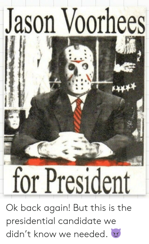 jason voorhees: Jason Voorhees  for President Ok back again! But this is the presidential candidate we didn't know we needed. 😈