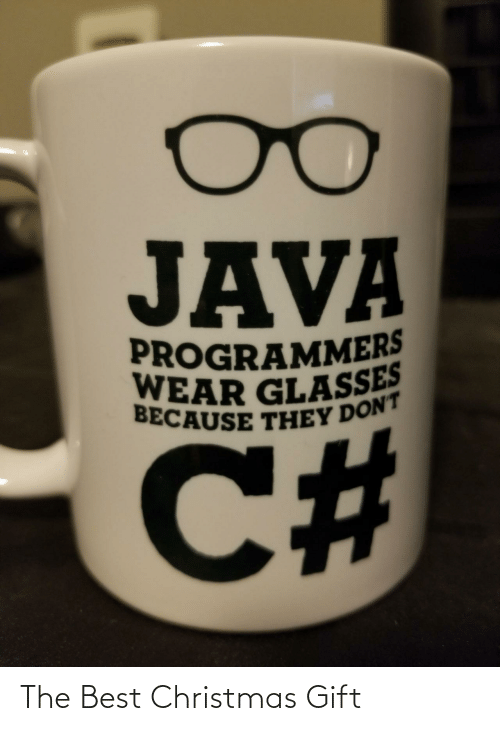 Glasses: JAVA  PROGRAMMERS  WEAR GLASSES  BECAUSE THEY DON'T  %23 The Best Christmas Gift