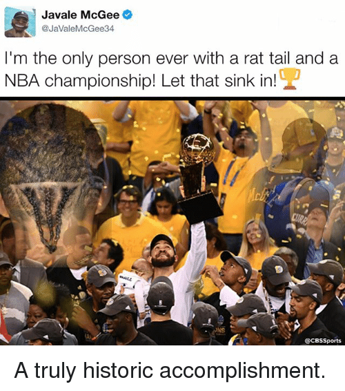 Memes, Nba, and Cbssports: Javale McGee  @JaVale McGee 34  I'm the only person ever with a rat tail and a  NBA championship! Let that sink in!  @CBSSports A truly historic accomplishment.